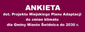 Ankieta dot. Projektu Miejskiego Planu Adaptacji do zmian klimatu dla Gminy Miasto Świdnica